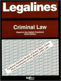 Legalines: Criminal Law Keyed to the Kadish Casebook Sixth Edition